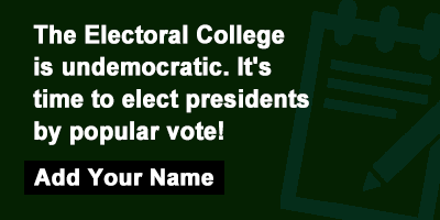 The Electoral College is undemocratic. It's time to elect presidents by popular vote!